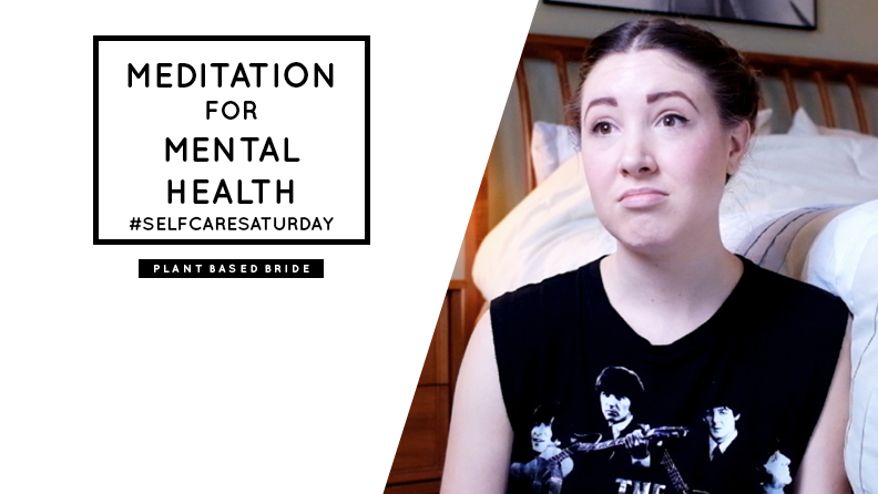 Meditation for mental health.  #SelfCareSaturday // Plant Based Bride