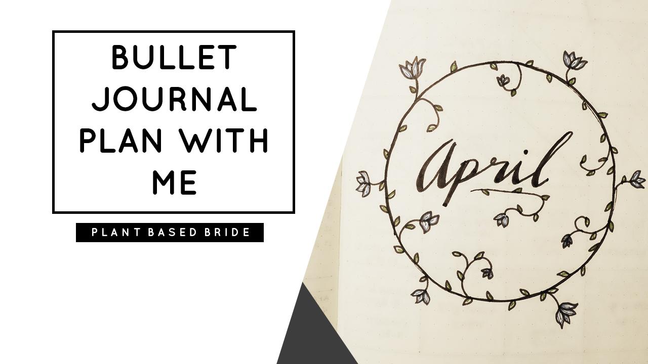 Bullet Journal Plan With Me April // Plant Based Bride