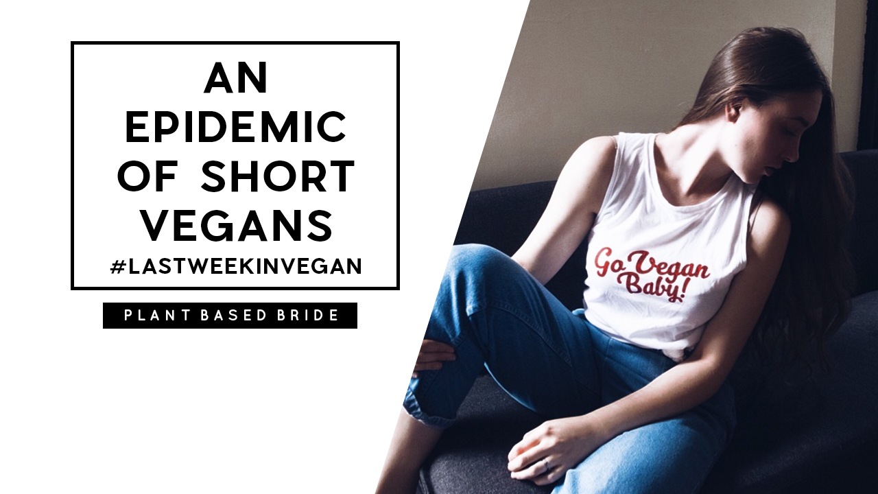 An Epidemic Of Short Vegans (and other stories by big dairy) #LastWeekInVegan // Plant Based Bride