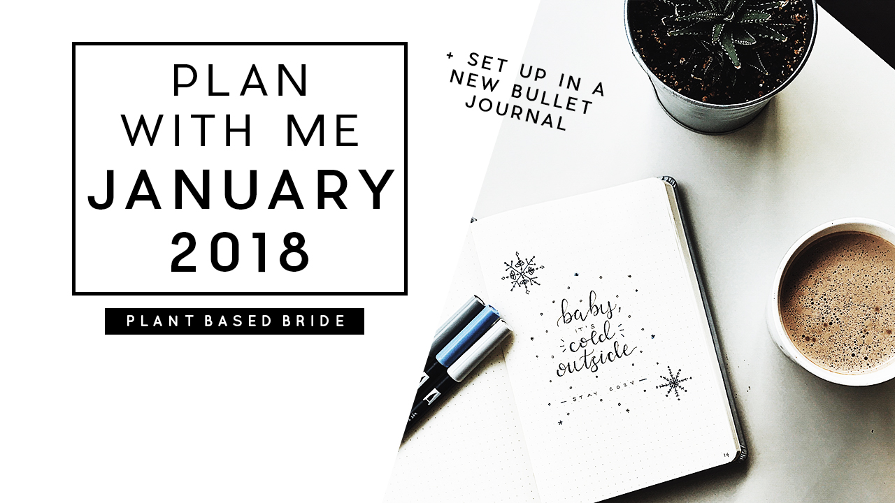Bullet Journal Plan With Me January 2018 + New Bujo Set Up // Plant Based Bride