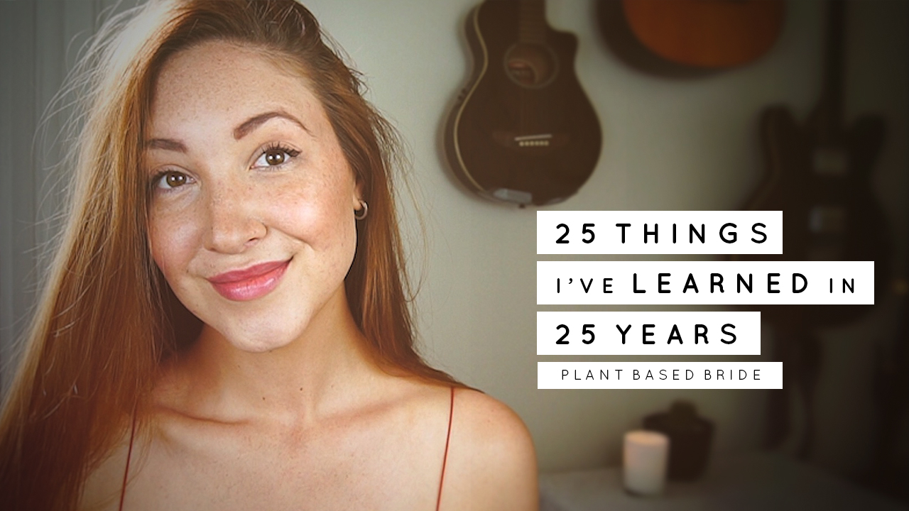 25 Things I've Learned in 25 Years // Plant Based Bride