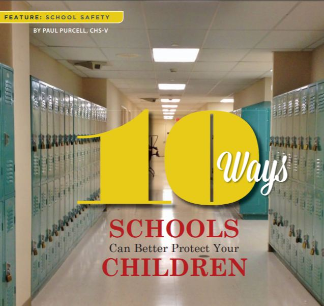 C.H.I.L.D. S.A.F.E.R. - Our Feature on School Safety  10 Ways Schools Can Better Protect Your Childrenby Paul Purcell