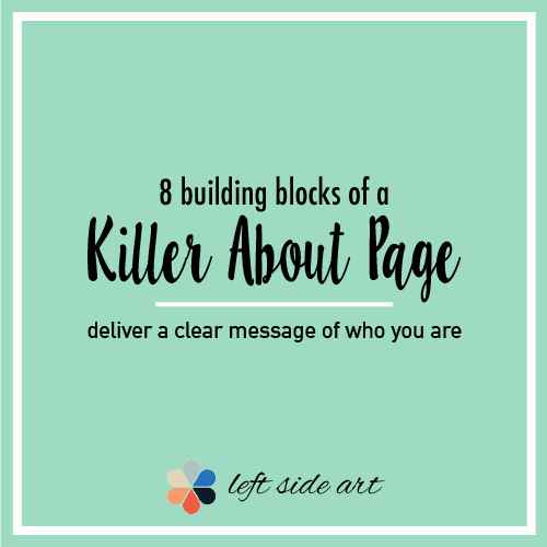 8 Building Blocks of a Killer About Page.  Deliver a clear message of who you are.  - left side art