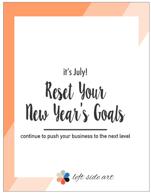 it's July! Reset Your New Year's Goals and continue to push your business to the next level - left side art