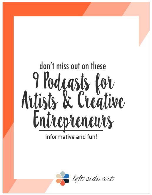 9 Podcasts for Artists & Creative Entrepreneurs - left side art