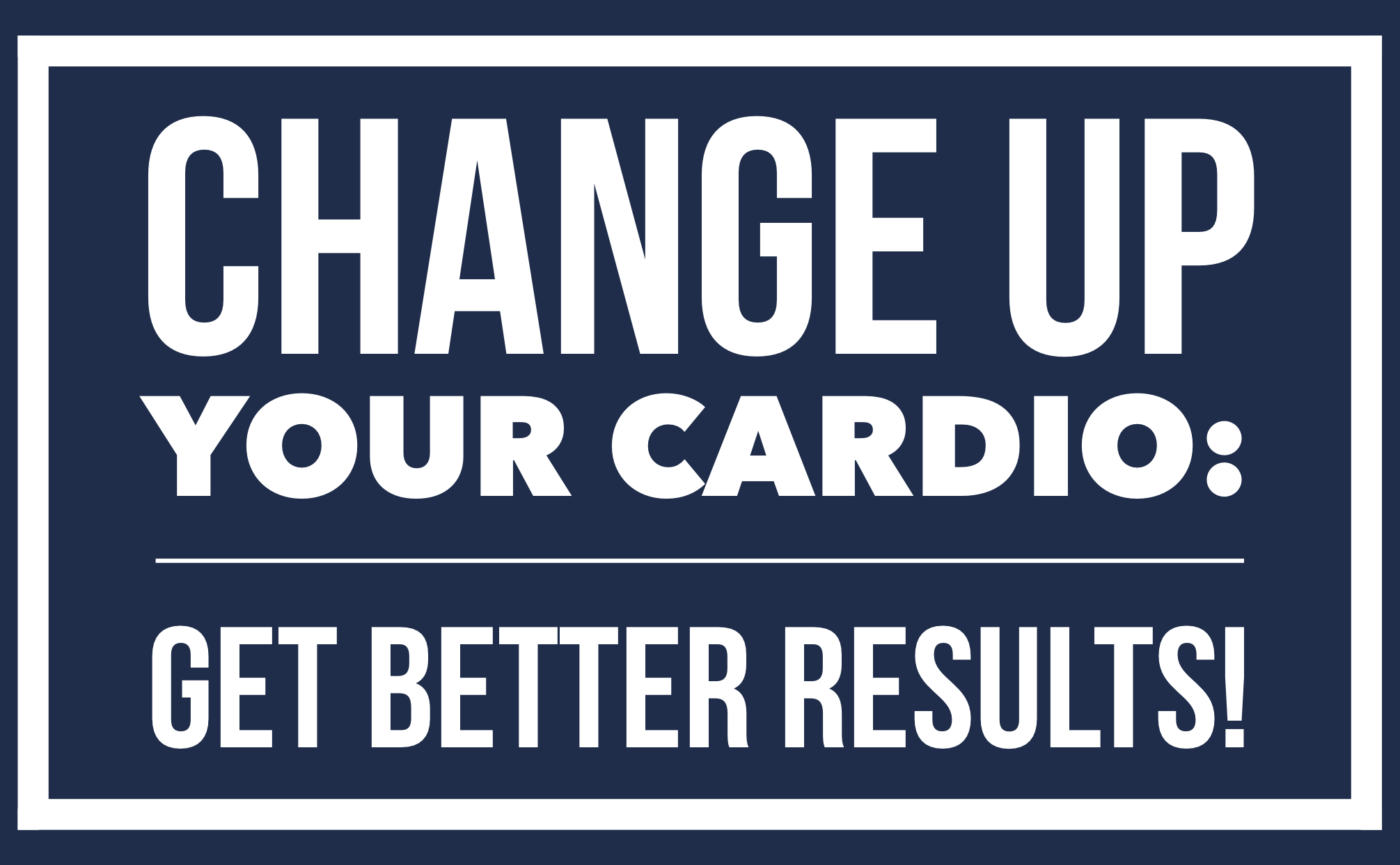Blog Post: Change Up Cardio for Better Results.PNG
