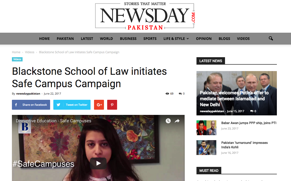"Lahore's Blackstone School of Law has initiated a ""Safe Campus Campaign"" to provide a safe learning environment for students. A short video prepared by Blackstone School of Law has taken the conversation to the next level as students and faculty members are inviting all campuses to join them in the Safe Campus Campaign. To watch the video  click here ."