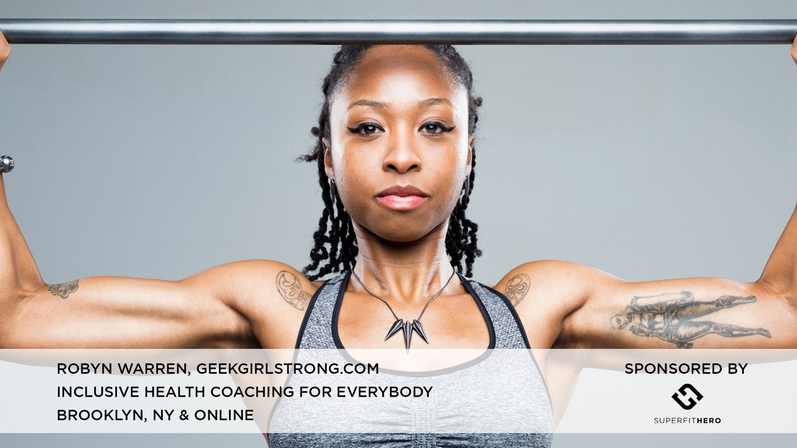 SUPERFIT SPONSORED TRAINER ROBYN WARREN  Superfit Hero is proud to sponsor body positive trainers and gyms from around the world. Our goal is to connect people to body positive resources near them. We interviewed Robyn Warren, founder of  Geek Girl Strong . Robyn's training, based in Brooklyn, New York, is catered to women (and some men) who want a nontraditional experience in their gym. Robyn's clients consist of people of all levels of fitness and a common interest in all things geeky!  April 04, 2018