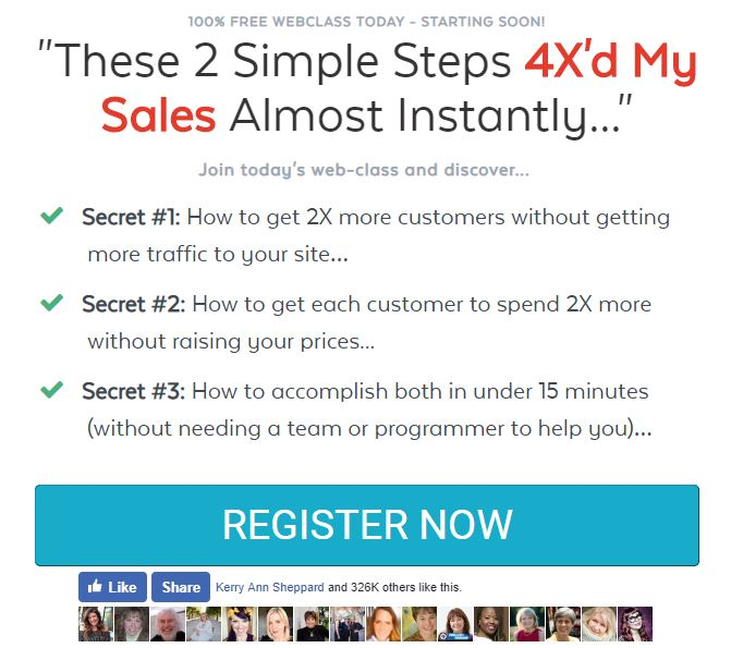 """These 2 Simple Steps 4X'd My Sales Almost Instantly..."" Join today's free training and discover...  Secret #1: How to get 2X more customers without getting more traffic to your site…  Secret #2: How to get each customer to spend 2X more without raising your prices...  Secret #3: How to accomplish both in under 15 minutes (without needing a team or programmer to help you)…  Discover a new, simpler and better way of selling online > http://bit.ly/4xsalesformula"