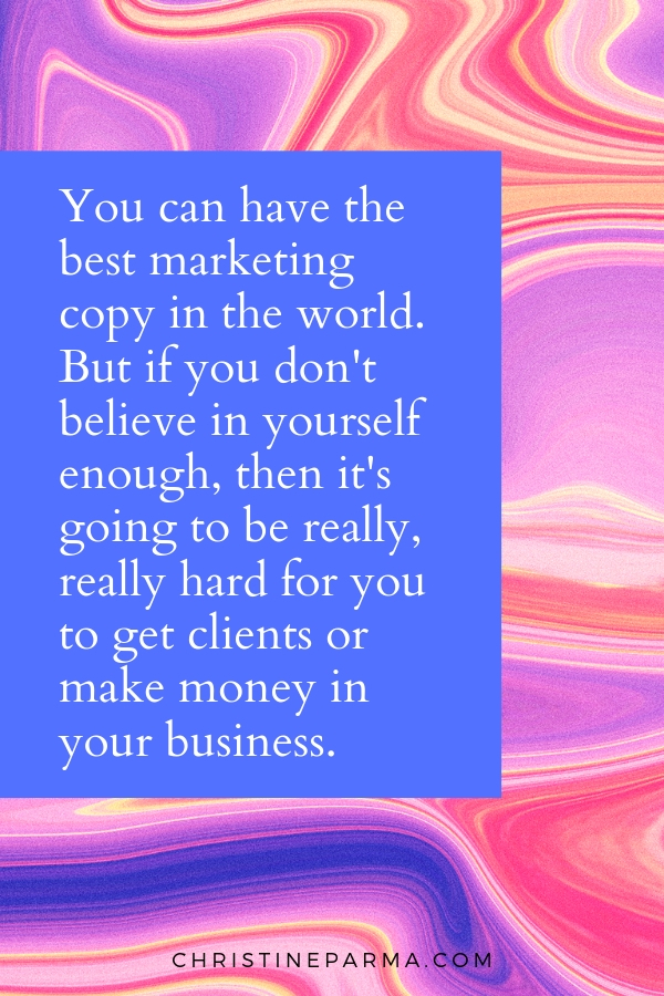 You can have the best marketing copy in the world. But if you don't believe in yourself enough, then it's going to be really, really hard for you  to get clients or make money in your business.  #motivation #quotes #businesstips #business #success #inspiration #marketing #marketingstrategies #marketingideas