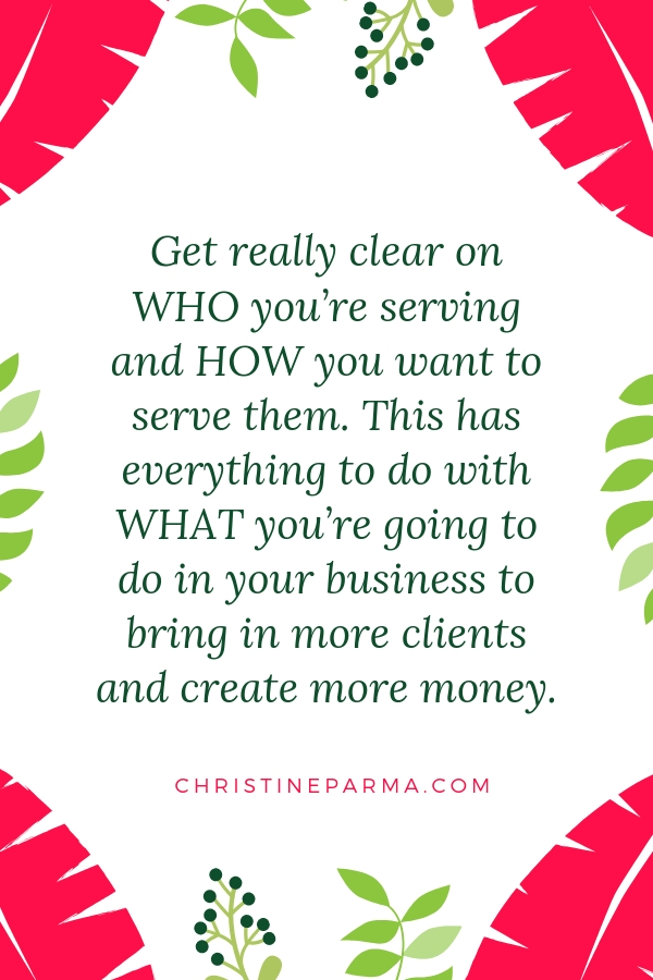 """Get the clients that you desire! Here are the steps that guarantee more clients now! """"Get really clear on WHO you're serving and HOW you want to serve them. This has everything to do with WHAT you're going to do in your business to bring in more clients and create more money."""" #business #businesstips #marketing #marketingstrategies #marketingideas #tips #success #businesssuccess"""