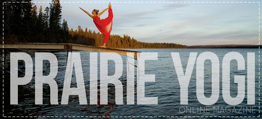 Prairie Yogi Magazine - Based out of Carly's hometown of Winnipeg, Manitoba, a great resource for all things inspiringintheprairies.   www.prairieyogimagazine.com