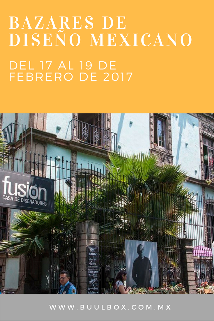 BAZARES DE DISEÑO MEXICANO DEL 17 AL 19 DE FEBRERO DE 2017