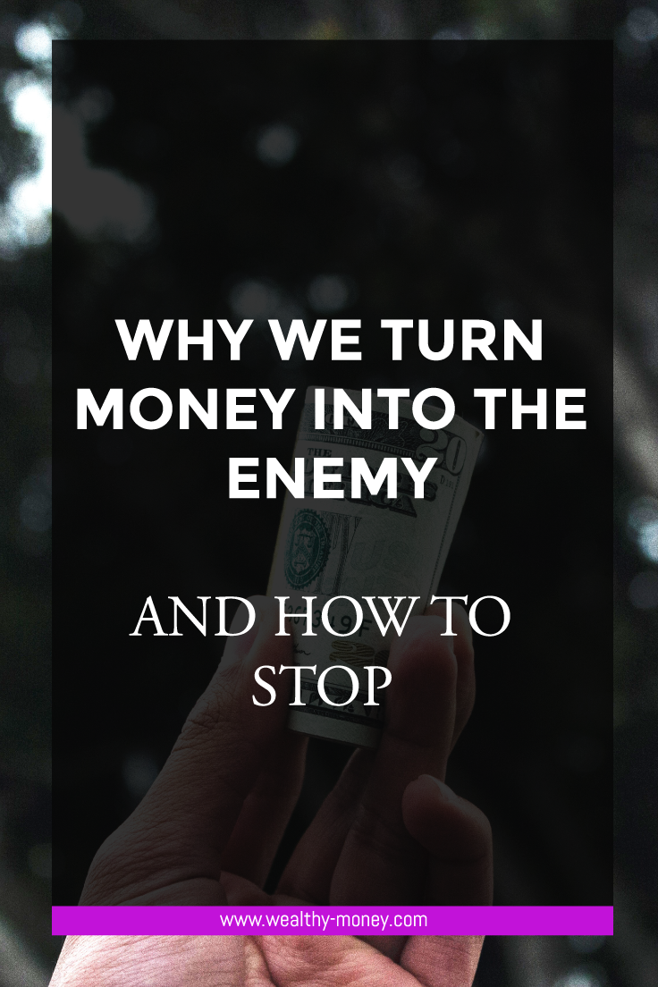 The surprising reasons why we turn money into the enemy and how to stop