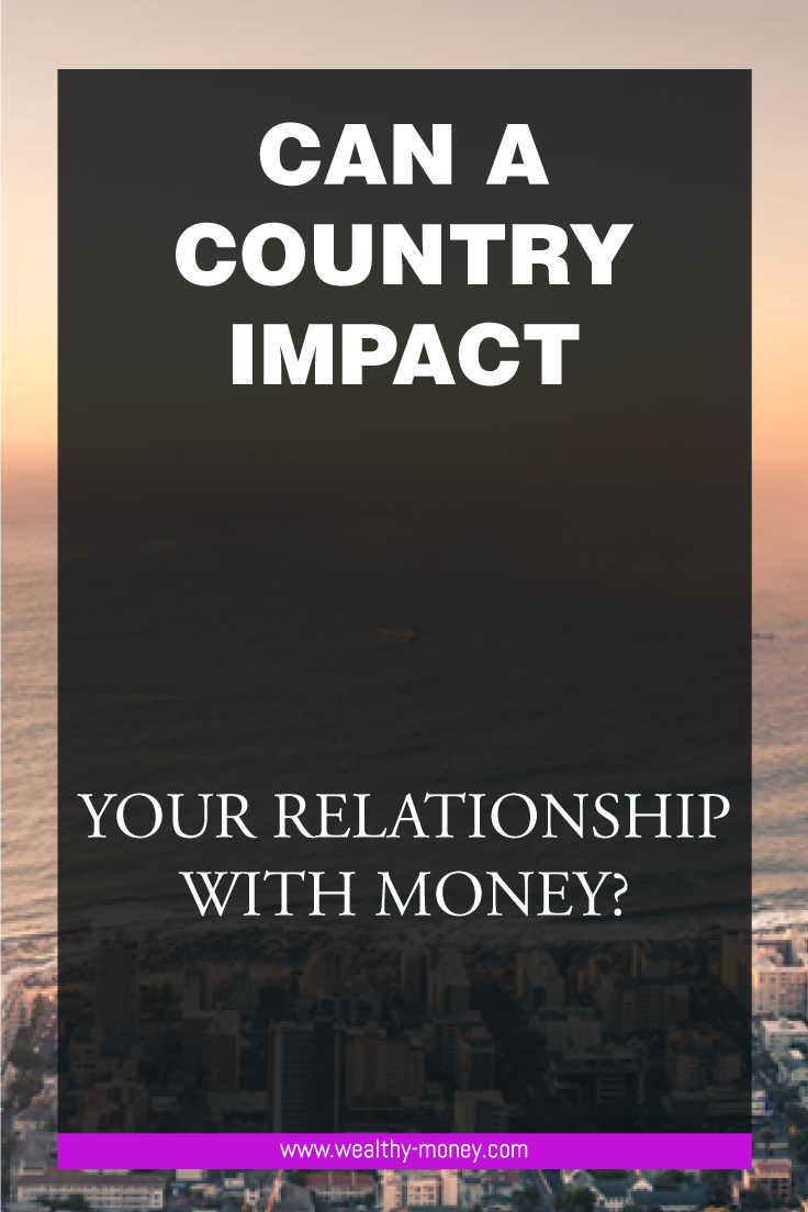 can a country impact your relationship with money?