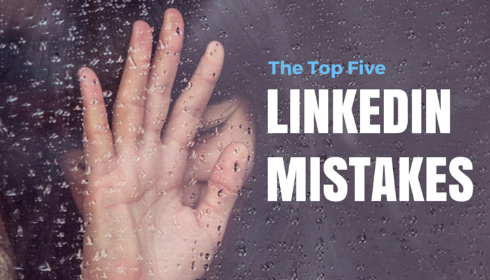 Top Five LinkedIn Mistakes