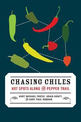 Book cover: Chasing Chiles. Hot spots along the pepper trails. By Kurt Michael Friese, Kraig Kraft and Gary Paul Nabhan.