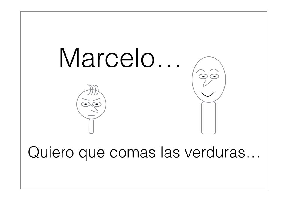 Marcelo... Quiero que comas las verduras...