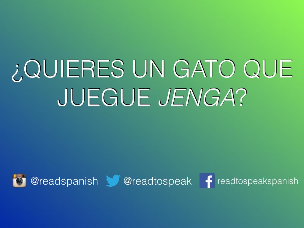 Read Spanish Questions — ¿Quieres un gato que juegue Jenga?