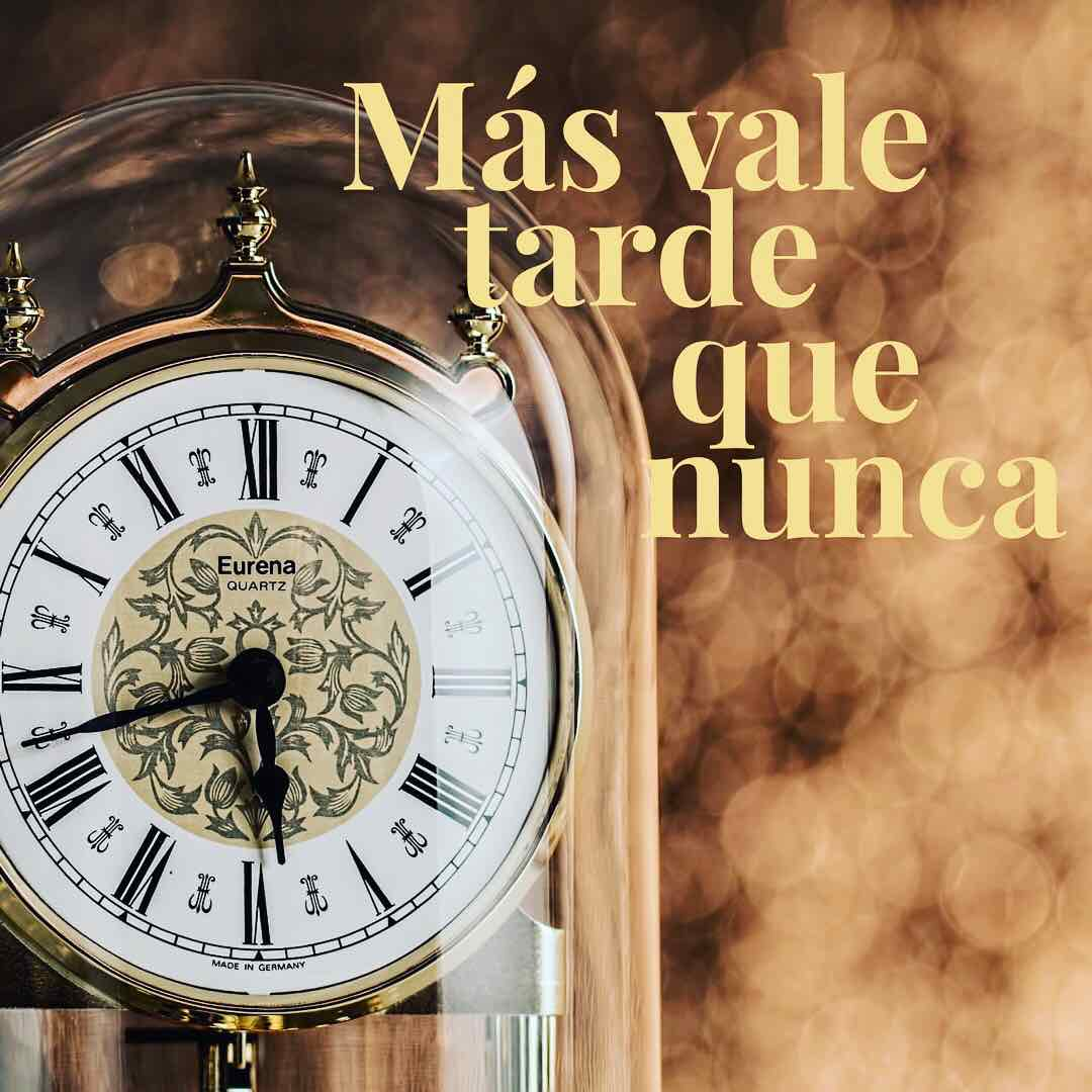 Read Spanish Phrases — Más vale tarde que nunca — Better late than never.
