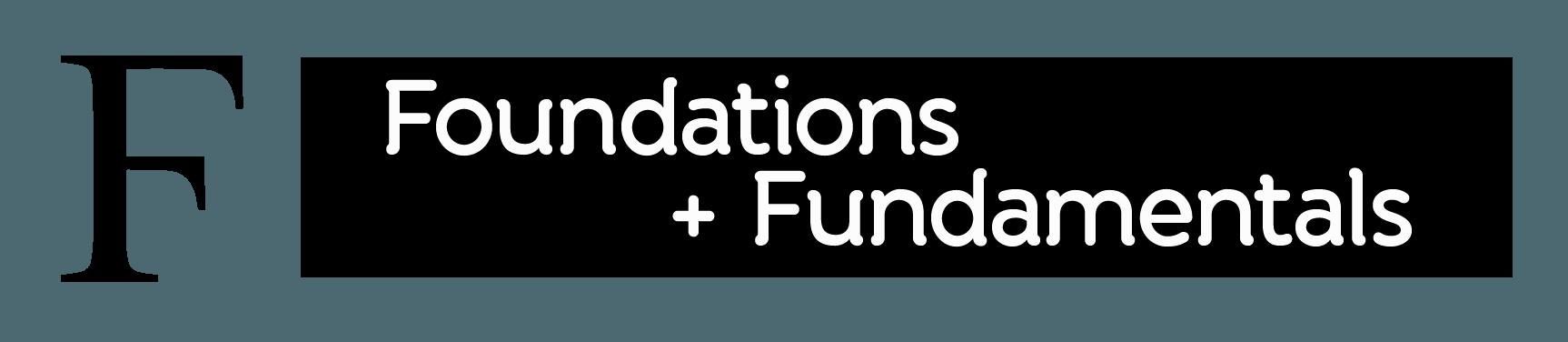 Foundations + Fundamentals