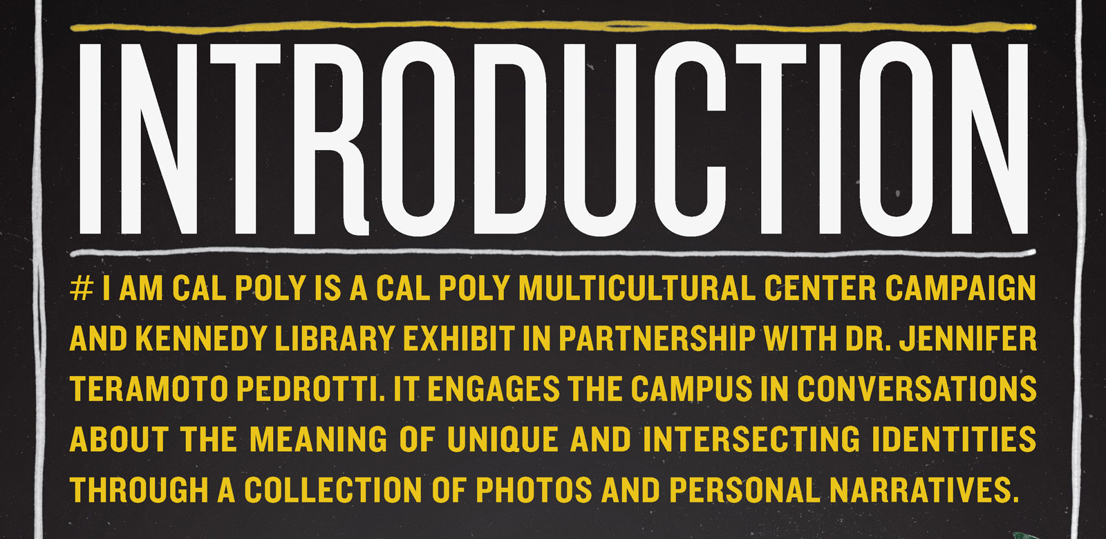 # I Am Cal Poly  engages the campus in conversations about the meaning of unique and intersecting identities through a collection of photos and personal narratives.