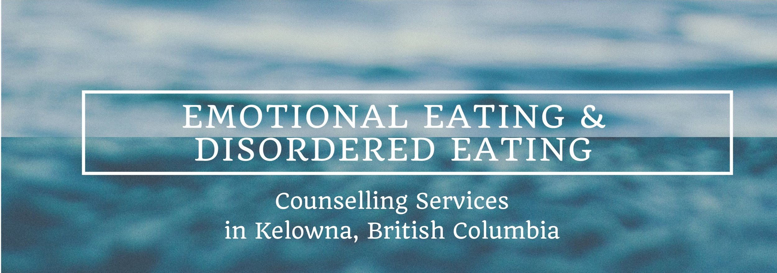 Kelowna Counselling Emotional Eating, Binge Eating, Disordered Eating