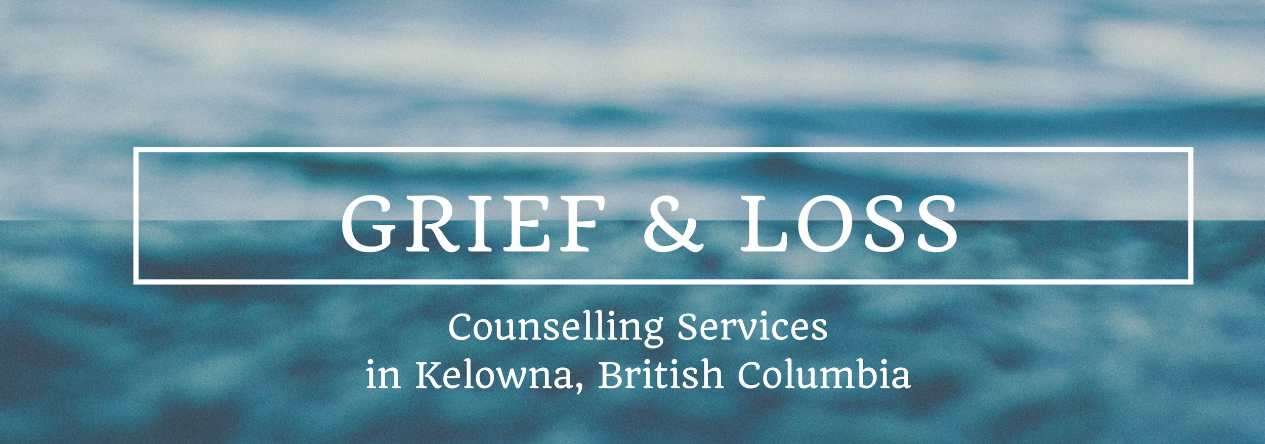 Kelowna Counselling Counsellor Therapy death grief