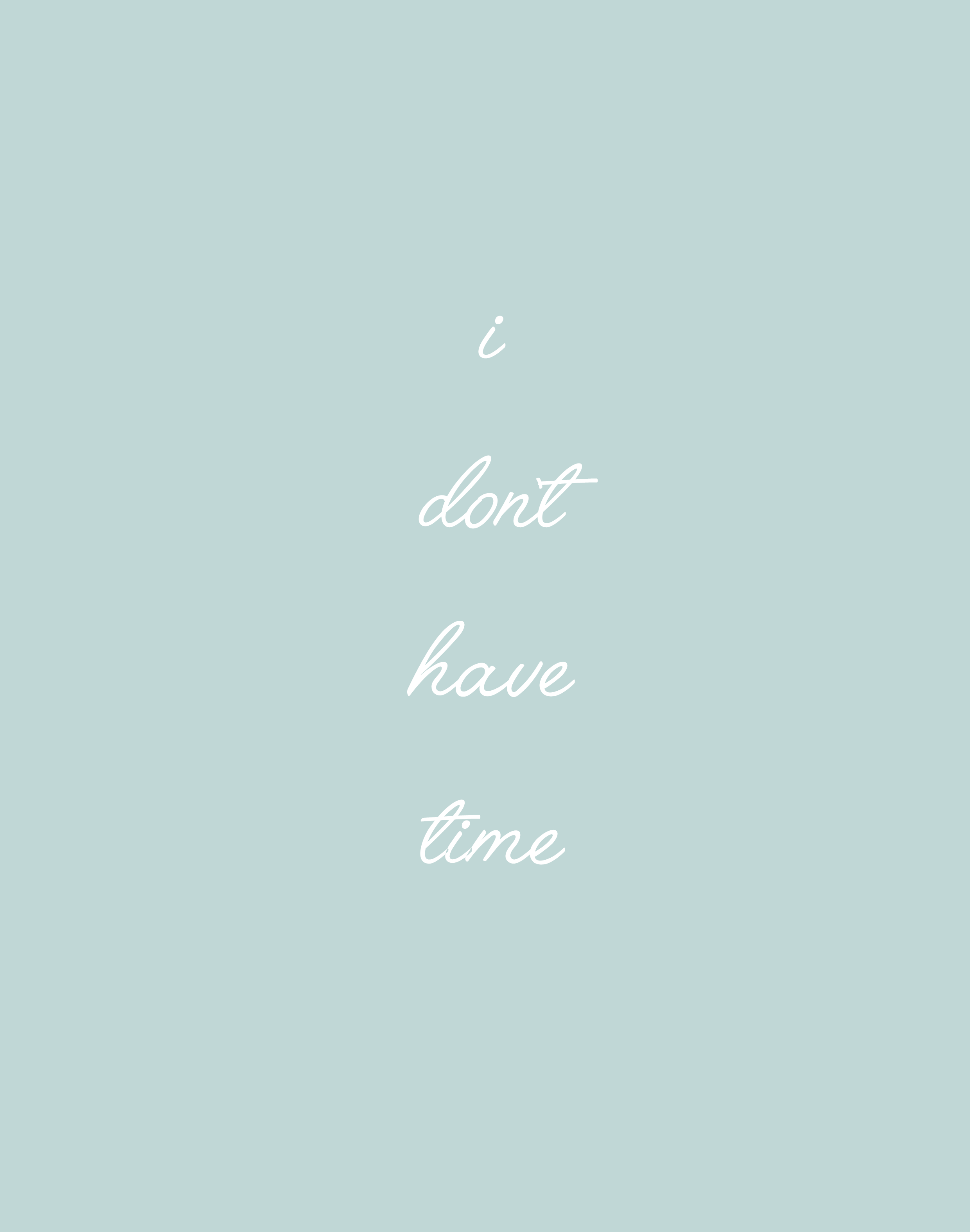 I DON'T HAVE TIME - The whole I don't have time thing is rarely true. Of course, sometimes we physically cannot fit something into our schedules and that's fine because there are only so many hours in the day. But most of the time I find myself saying that I don't have time when it's something I just don't want to do. I will never understand why I can't be honest with myself or to other people and say no I don't want to because there is nothing wrong with that. As well as saying I don't have time something else that I really need to work on is my time management in general. Sometimes I feel really on top of my game but lately, I seem to spending hours sat my desk yet not making any progress which only leads me to say I don't have time even more.
