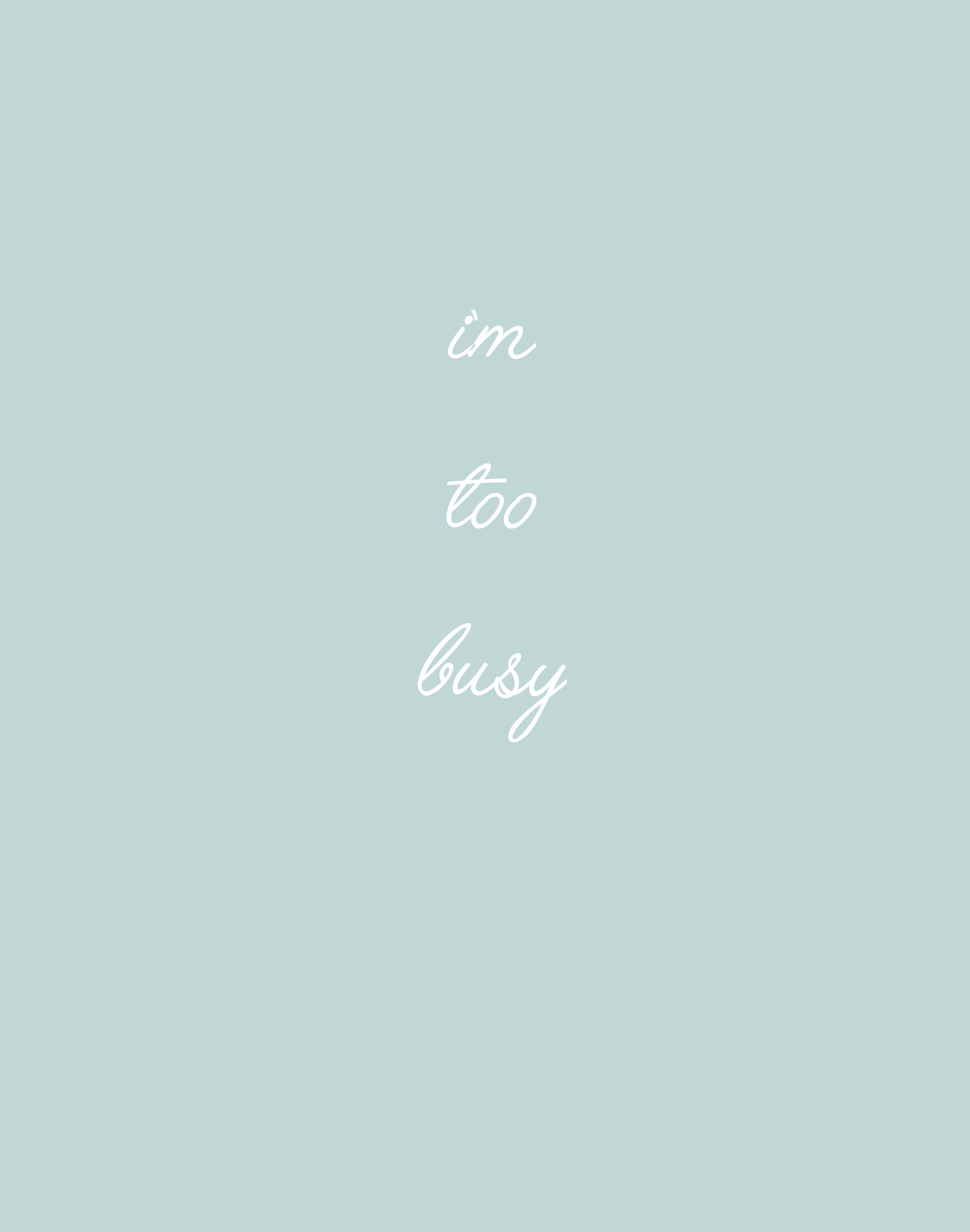 I'M TOO BUSY - This seems to be something that is now part of everybody's day to day language. We all constantly say that we're just SO busy all the time and sometimes it's not true. Often I find myself saying this out of habit, like it just comes out even when I'm not that busy because I feel like by saying that I'm too busy then it makes me look like I fit in with society. Sometimes I am busy but more often than not I can make time for something if I use my time wisely. And also getting rid of the fear of saying we're not busy, by saying we don't have a schedule that's jam-packed doesn't mean we're lazy or that we're not doing well. It's totally ok and normal not to be busy all the time.