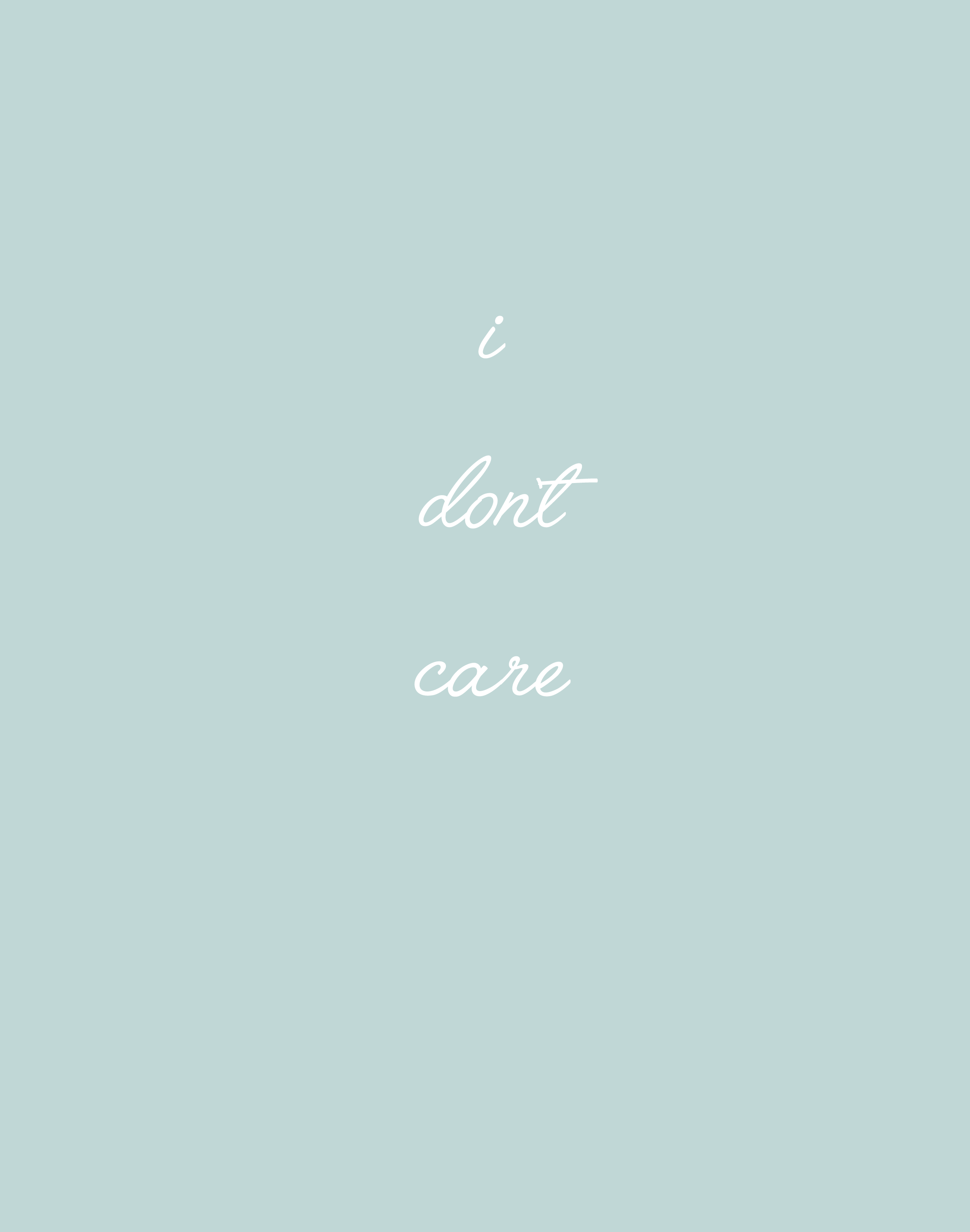 I DON'T CARE - This one is a strange one because in general there are a lot of things that I just don't care about. Which is a good thing as I don't spend my energy getting upset over things that don't concern me and telling myself I don't care generally helps me worry a little less. But sometimes I use the whole I don't care thing as a defense mechanism when I actually do really care about something but I don't want to admit that I might be hurt by it. And caring about things weirdly has this bad reputation that it makes us too sensitive but caring is cool and caring is nice.