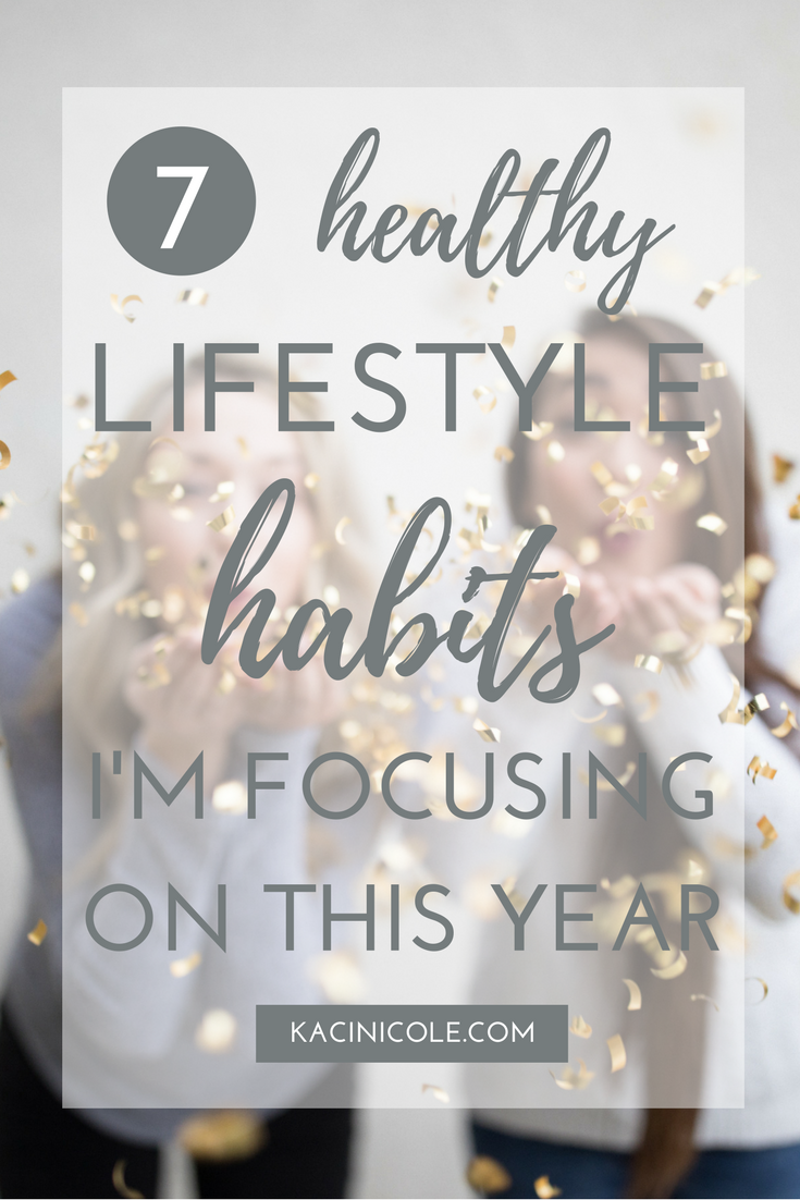 7 Healthy Lifestyle Habits I'm Focusing On This Year   Kaci Nicole