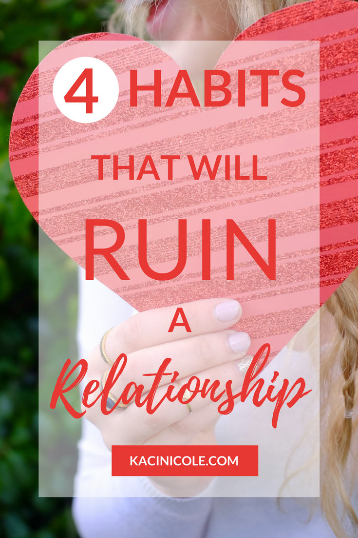 4 Habits That Will Ruin a Relationship | Kaci Nicole