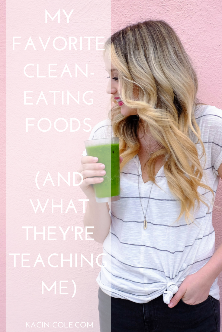 My Favorite Clean-Eating Foods (And What They're Teaching Me) | Kaci Nicole.png