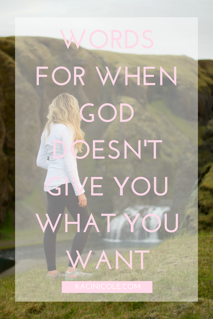 Words For When God Doesn't Give You What You Want | Kaci Nicole.png