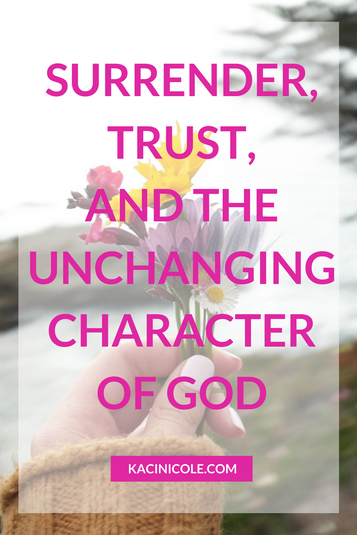 Surrender, Trust, and the Unchanging Character of God | Kaci Nicole.png