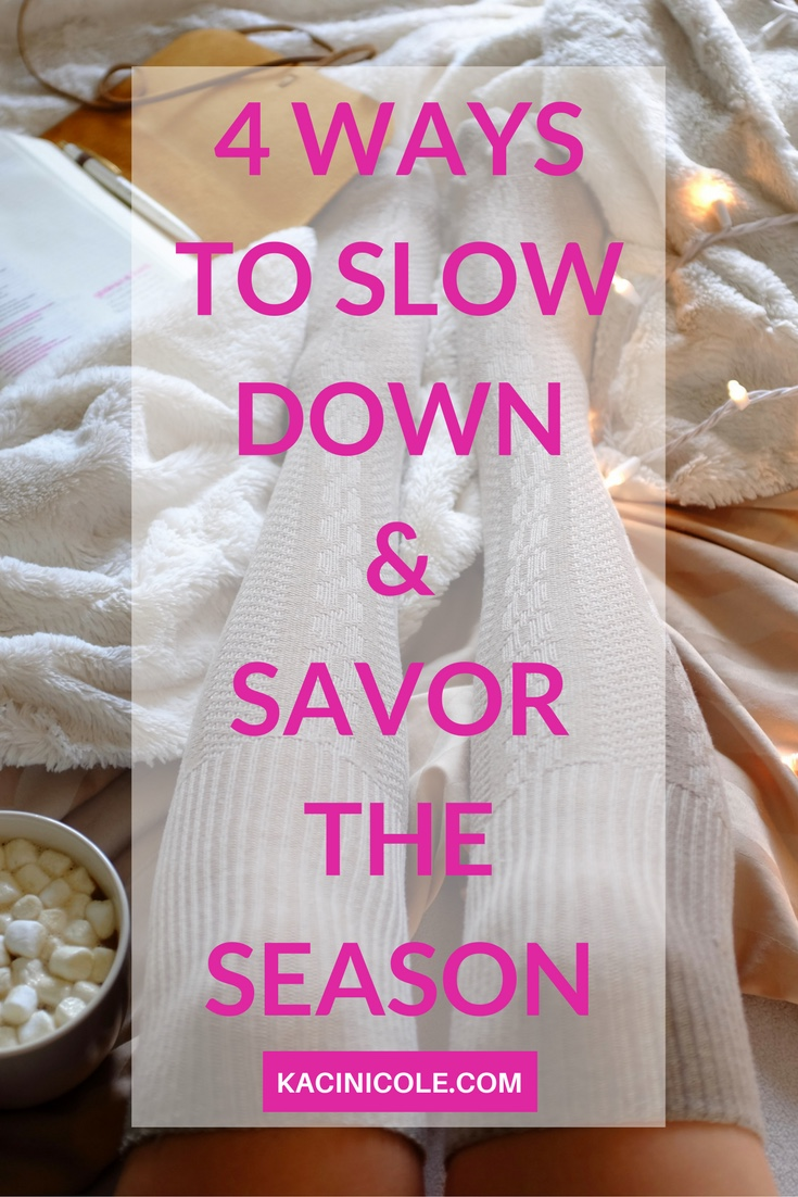 4 WAYS TO SLOW DOWN & SAVOR THE SEASON-2.jpg