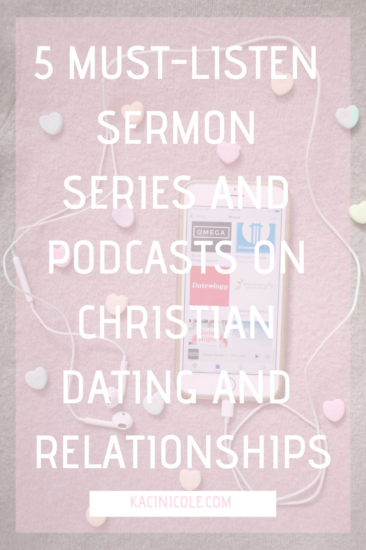5 Must-Listen Sermon Series and Podcasts on Christian Dating and Relationships | Kaci Nicole.png