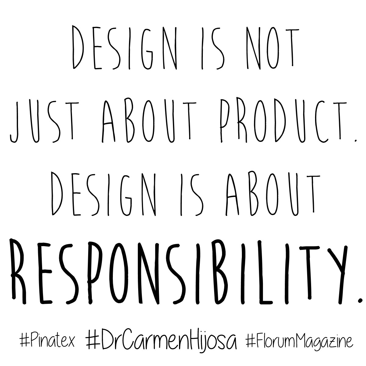 sustainable fashion quotes  Consume with a conscious -  florum fashion magazine - noelle lynne pinatex pineapple vegan leather  Design is not just about the product design is about responsibilty Dr Carmen Hijosa.jpg