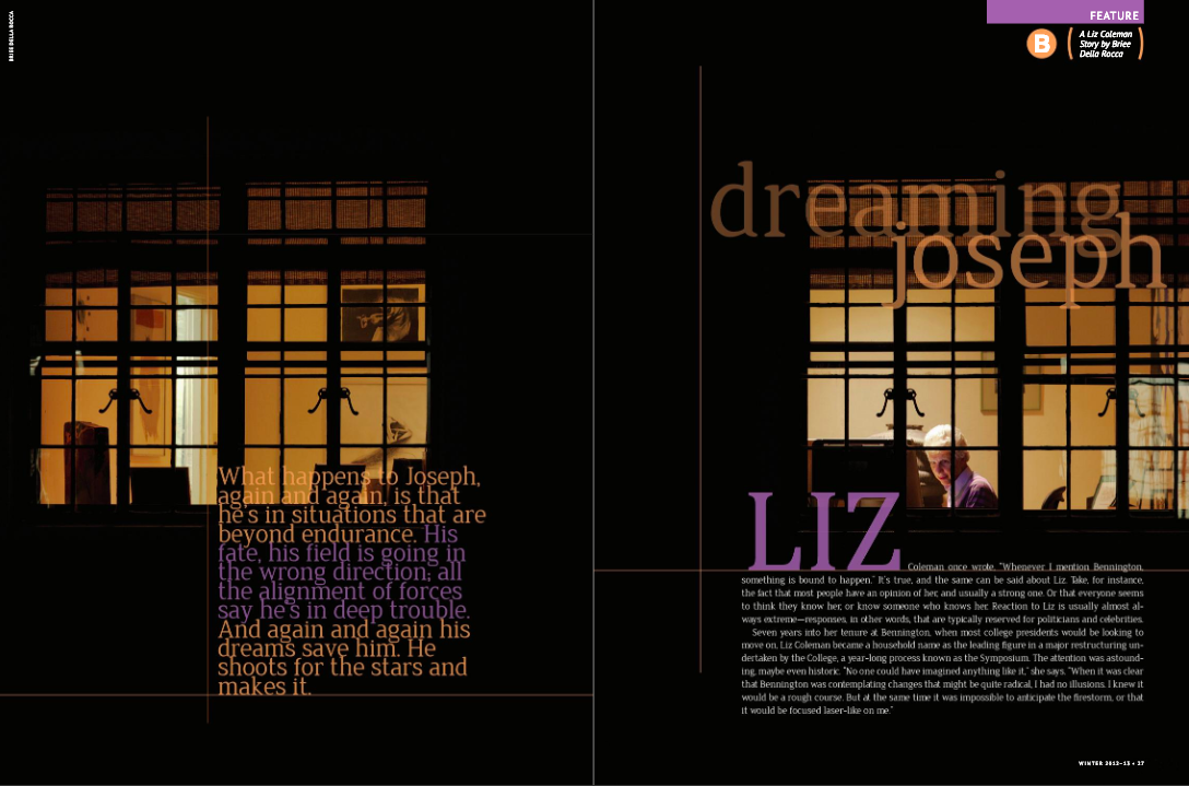 Dreaming Joseph: A Liz Coleman Story - Liz Coleman once wrote, 'Whenever I mention Bennington something is bound to happen.' The same can be said about Liz. Take, for instance, the fact that most people have an opinion of her, and it's usually strong. Or that everyone seems to think they know her, or know someone who knows her. [the full story]