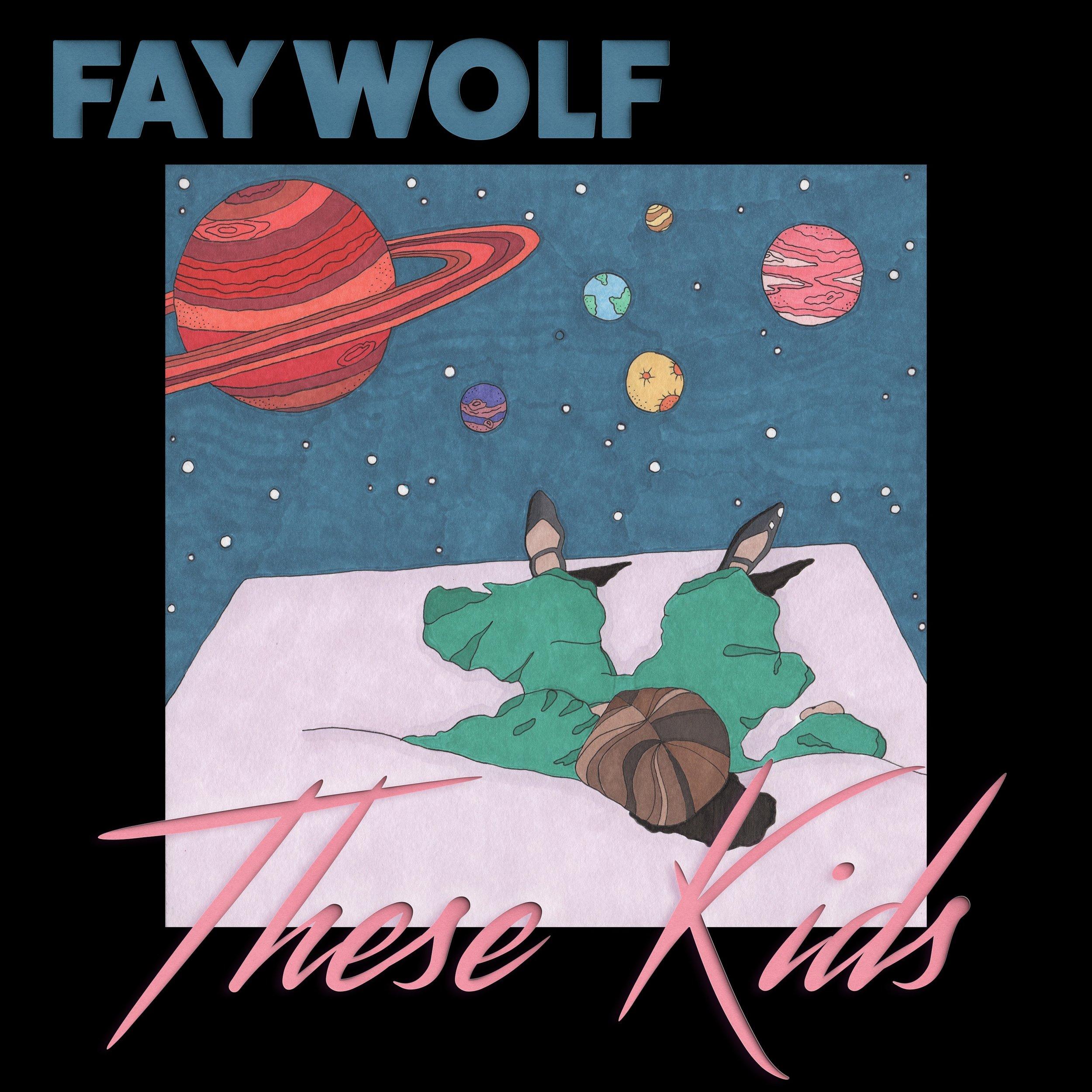 TheseKids-FayWolf-FinalAlbumCover.jpeg