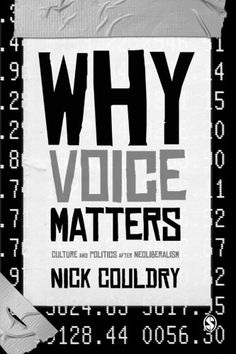 Couldry, N. (2010)  Why Voice Matters: Culture and Politics after Neoliberalism . London: Sage