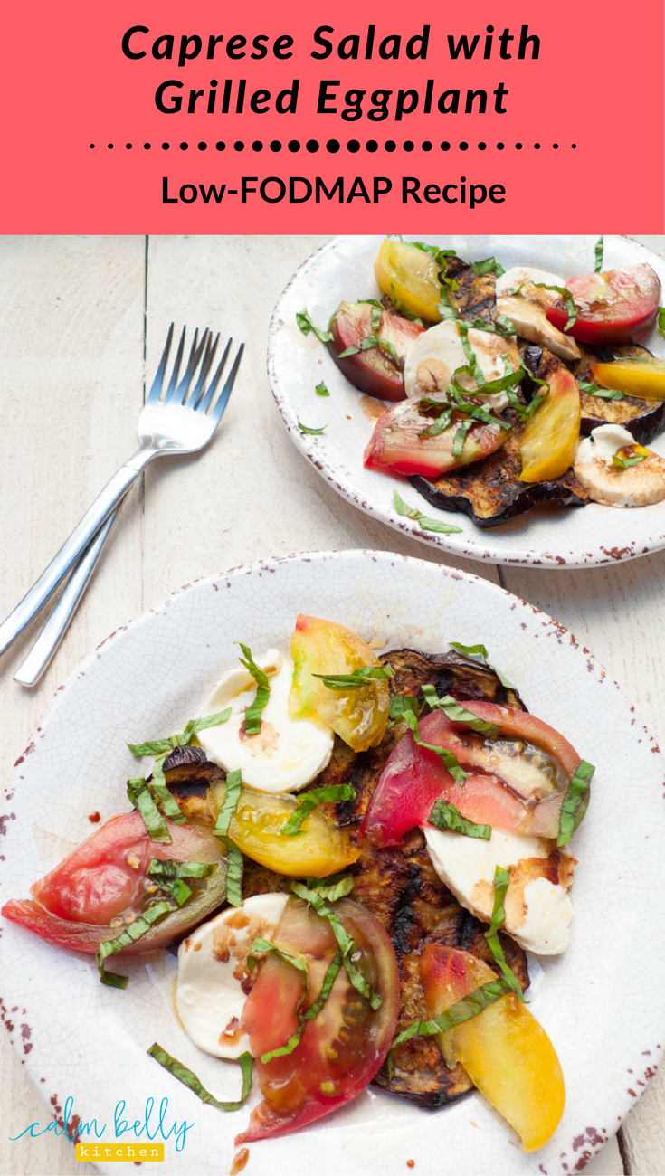 Grilling is the perfect cooking method for low fodmap recipes because it adds a ton of flavor. I took a classic Italian tomato and mozzarella salad and added slices of eggplant with a char straight from the grill. It's simple, fast, and delicious.