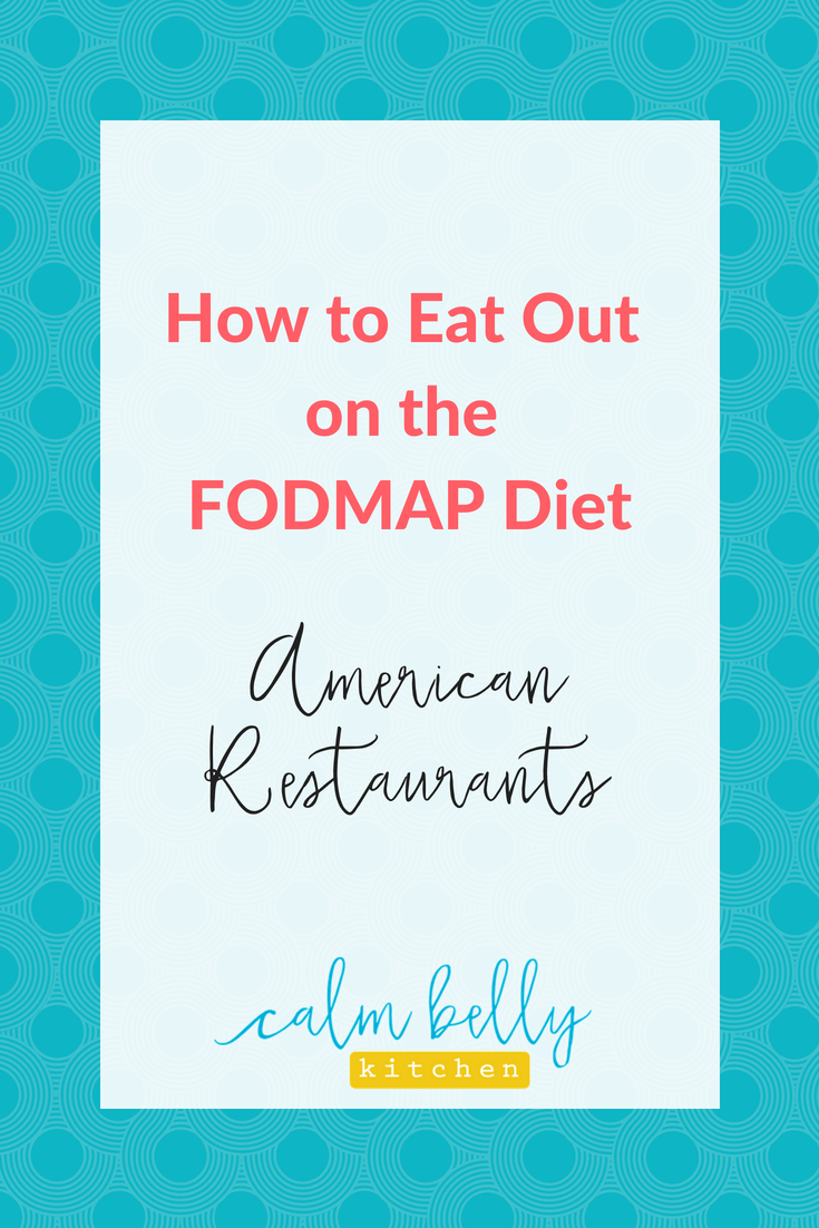 Dining out when you're following the FODMAP Diet can be tricky. In this post, I'll give you tips, and suggestions for the best things to order at American restaurants so you don't get IBS symptoms. Click through to read more AND to check out the other posts in the dining out series. #calmbellykitchen