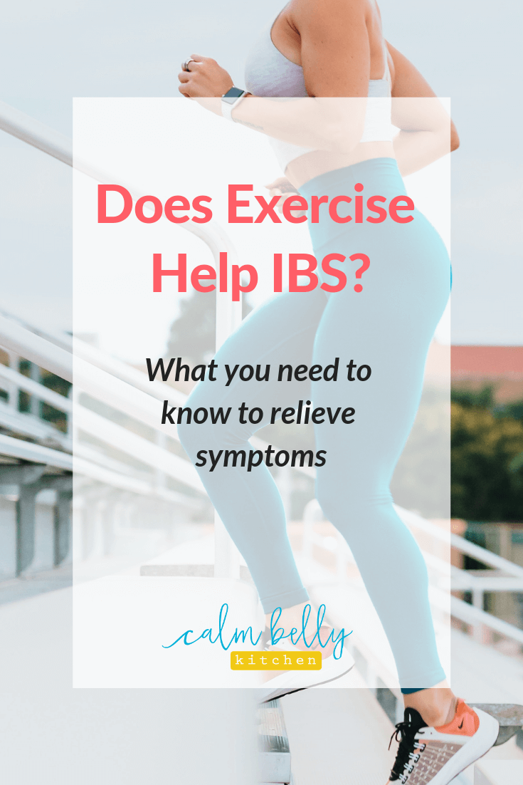 Exercise can improve IBS symptoms, but what exactly should YOU do to reap the benefits? What are the best exercises for bloating, for IBS-D, for IBS-C? Should you workout during a flare up? Click through to learn all this and more. #calmbellykitchen