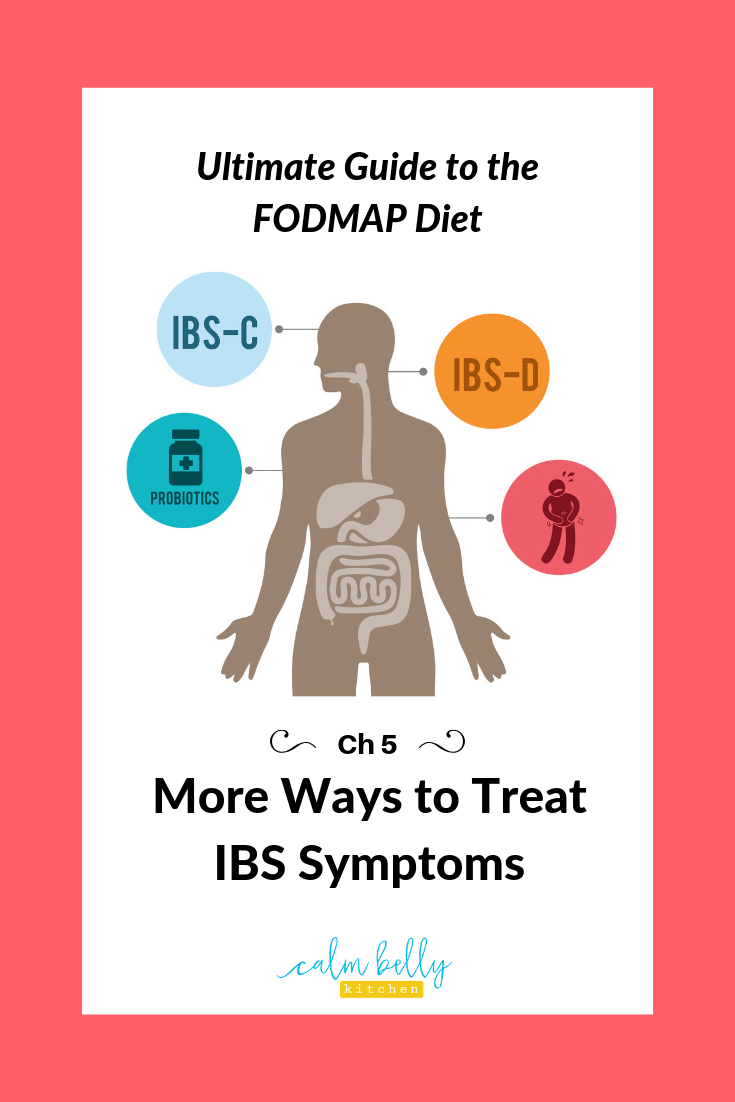 Learn other proven IBS treatments as well as the best strategies for  your  unique symptoms, including how to deal with IBS-D, how to tackle stubborn IBS-C, and simple ways to reduce bloating. Learn if you should take a probiotic for IBS symptoms.