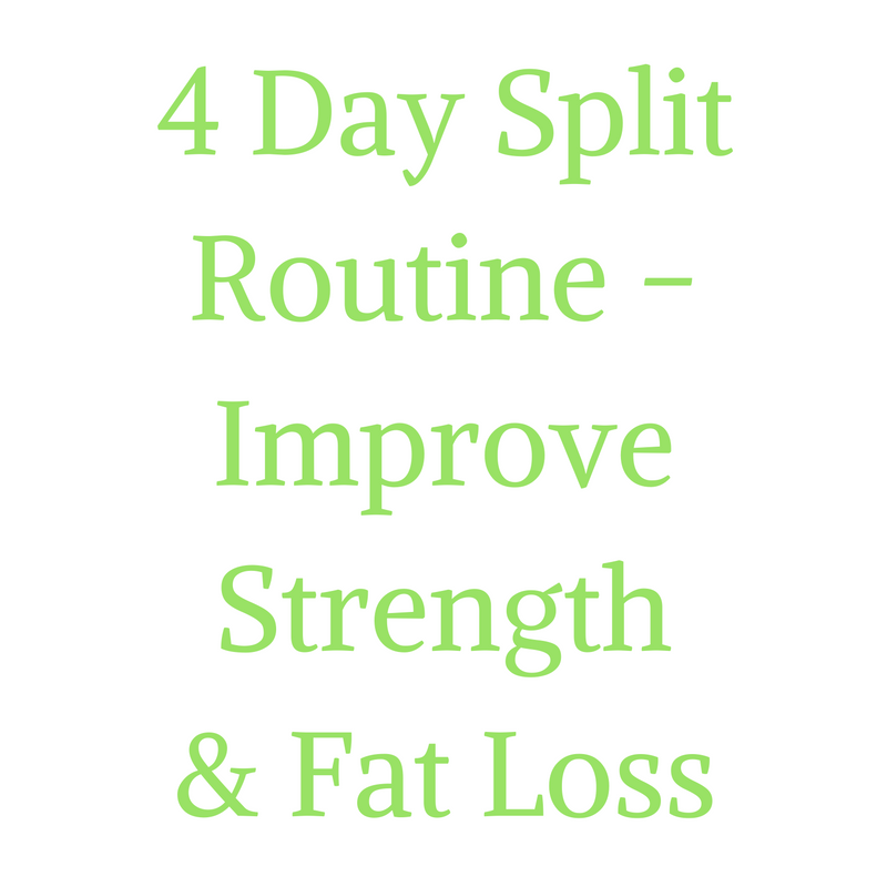 4 Day Split RoutineImprove Strength& Fat Loss.png