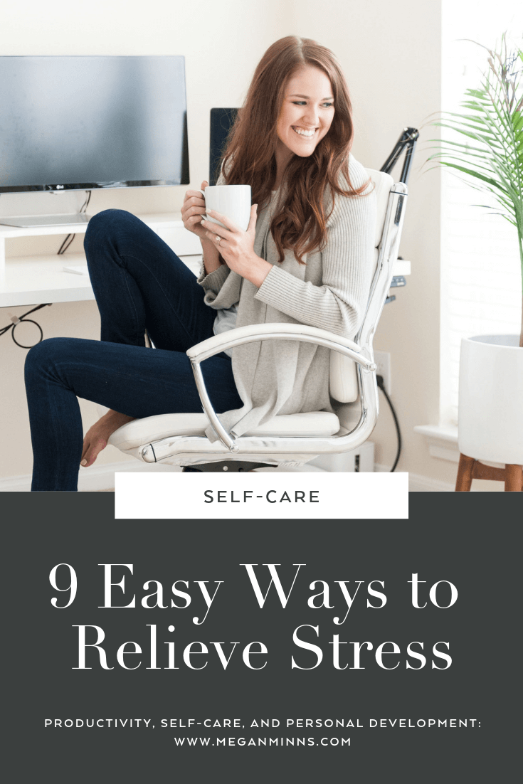 9 Easy Ways to Relieve Stress by Megan Minns. Read more: https://meganminns.com/blog/9-easy-ways-to-relieve-stress