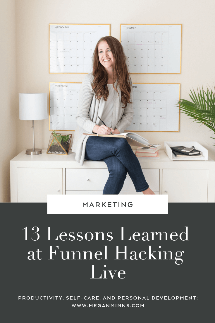 These are the 13 lessons I learned while at Funnel Hacking Live 2019, a conference hosted by Russell Brunson! They're not at all what I expected, and I bet you'll be surprised, too. Read them all at https://meganminns.com/blog/13-lessons-from-funnel-hacking-live-2019.
