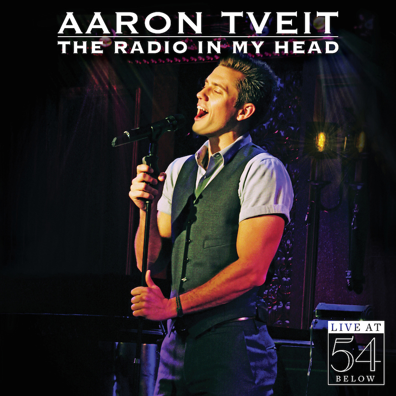 Aaron Tveit - The Radio in My Head: Live at 54 Below